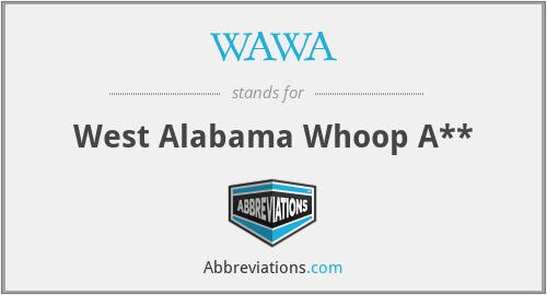 WAWA - West Alabama Whoop A**