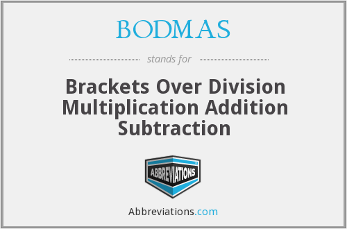 BODMAS - Brackets Over Division Multiplication Addition Subtraction