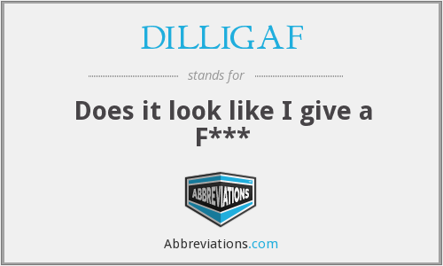 DILLIGAF - Does it look like I give a F***