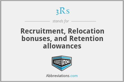 3Rs - Recruitment, Relocation bonuses, and Retention allowances