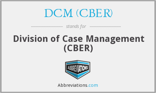 What does DCM (CBER) stand for?