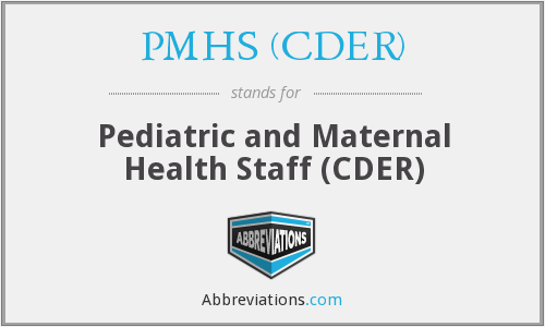 What does PMHS (CDER) stand for?