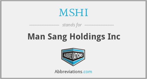 MSHI - Man Sang Holdings Inc