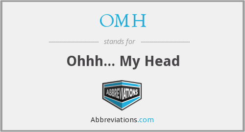 OMH - Ohhh... My Head