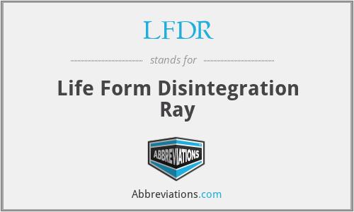 LFDR - Life Form Disintegration Ray