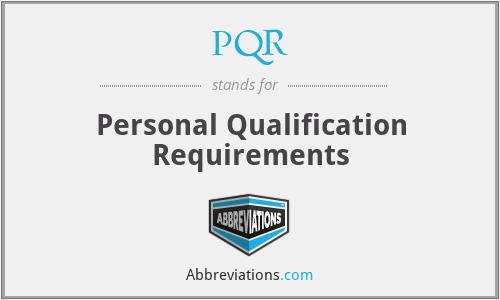PQR - Personal Qualification Requirements