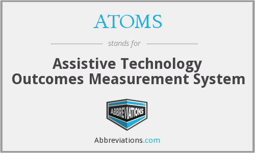 ATOMS - Assistive Technology Outcomes Measurement System