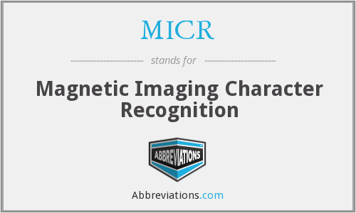 MICR - Magnetic Imaging Character Recognition