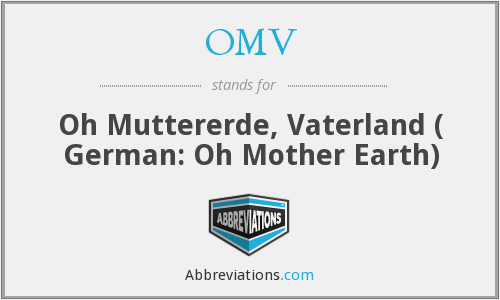 OMV - Oh Muttererde, Vaterland ( German: Oh Mother Earth)