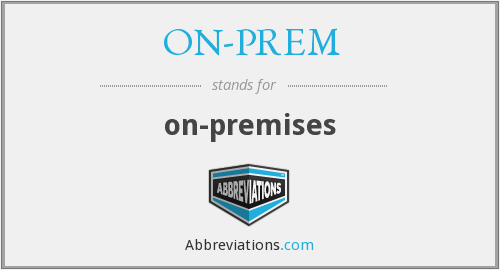 What does ON-PREM stand for?