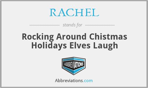 RACHEL - Rocking Around Chistmas Holidays Elves Laugh