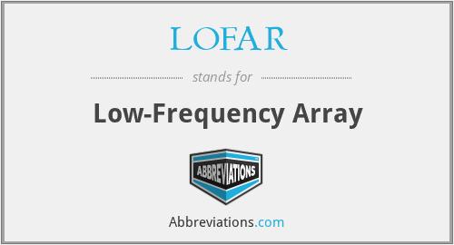 LOFAR - Low-Frequency Array