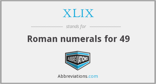 What does XLIX stand for?