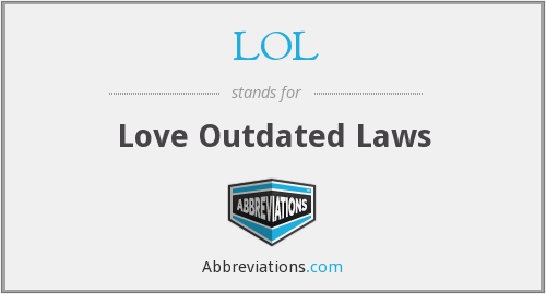 LOL - Love Outdated Laws