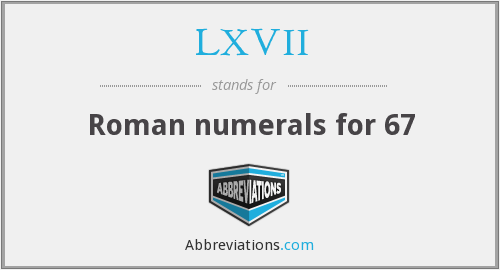 What does LXVII stand for?