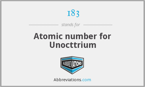 183 - Atomic number for Unocttrium