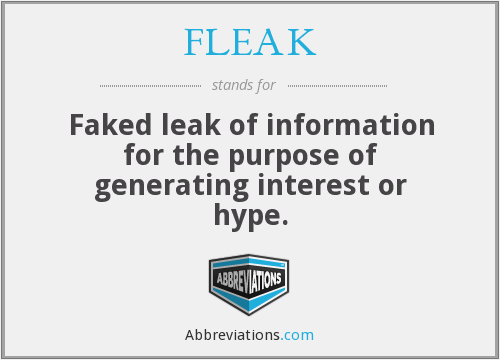 FLEAK - Faked leak of information for the purpose of generating interest or hype.