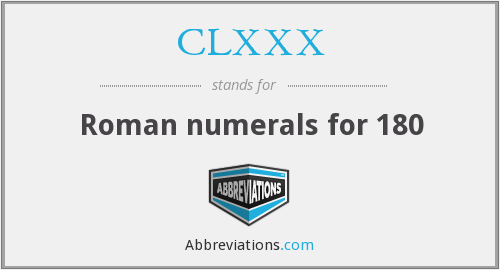 What does CLXXX stand for?