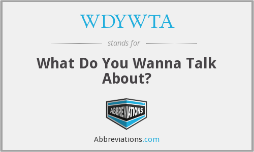 What does WDYWTA stand for?