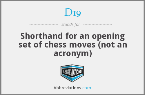 D19 - Shorthand for an opening set of chess moves (not an acronym)