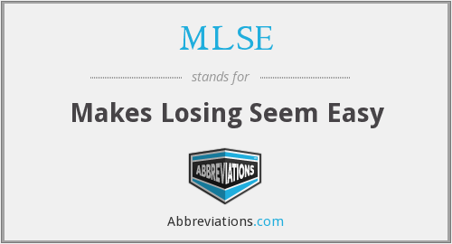 MLSE - Makes Losing Seem Easy