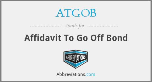 ATGOB - Affidavit To Go Off Bond