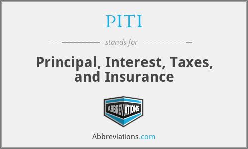 PITI - Principal, Interest, Taxes, and Insurance