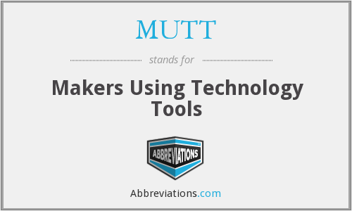 MUTT - Makers Using Technology Tools