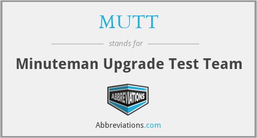 MUTT - Minuteman Upgrade Test Team