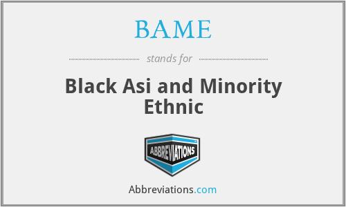 BAME - Black Asi and Minority Ethnic