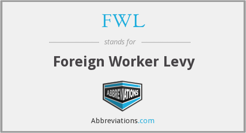 FWL - Foreign Worker Levy