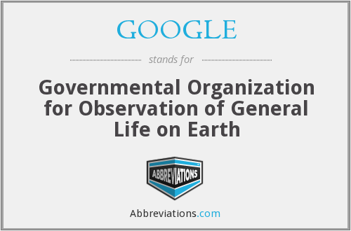 GOOGLE - Governmental Organization for Observation of General Life on Earth