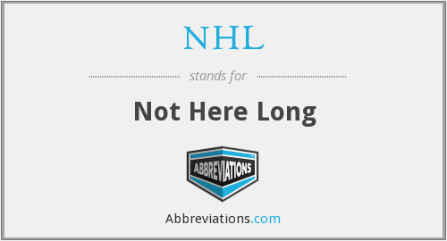 NHL - Not Here Long