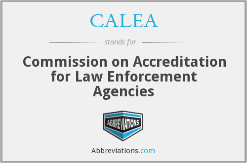 CALEA - Commission on Accreditation for Law Enforcement Agencies