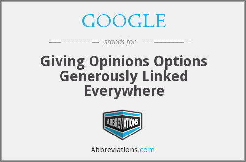 GOOGLE - Giving Opinions Options Generously Linked Everywhere
