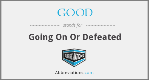 GOOD - Going On Or Defeated