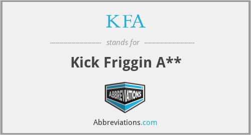 KFA - Kick Friggin A**