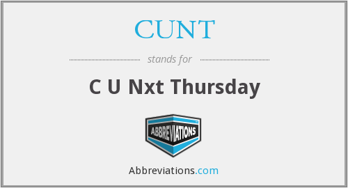 CUNT - C U Nxt Thursday