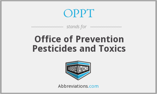 OPPT - Office of Prevention Pesticides and Toxics