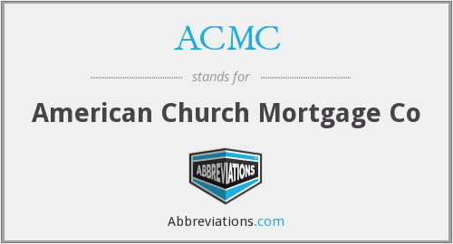 ACMC - American Church Mortgage Co