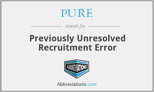 PURE - Previously Unresolved Recruitment Error