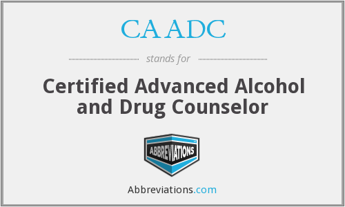 CAADC - Certified Advanced Alcohol and Drug Counselor