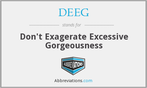 DEEG - Don't Exagerate Excessive Gorgeousness