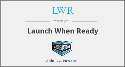 LWR - Launch When Ready