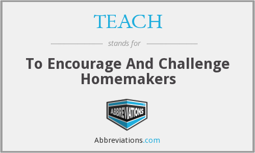 TEACH - To Encourage And Challenge Homemakers