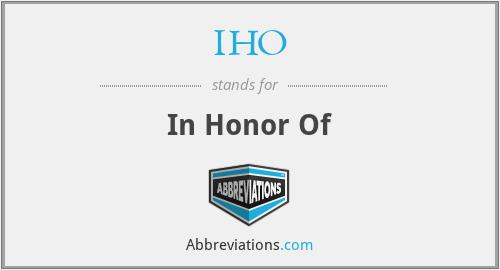 IHO - In Honor Of