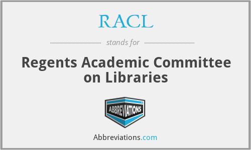 RACL - Regents Academic Committee on Libraries