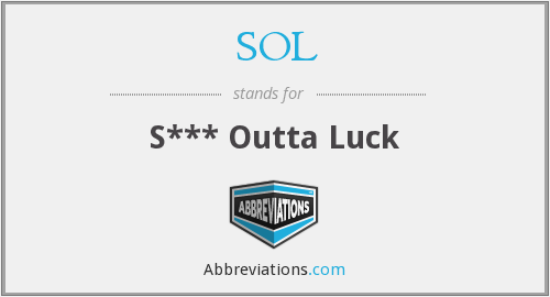 SOL - S*** Outta Luck