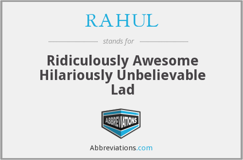 RAHUL - Ridiculously Awesome Hilariously Unbelievable Lad