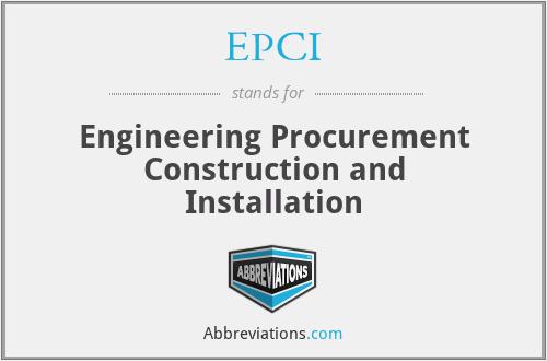 EPCI - Engineering Procurement Construction and Installation